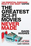 The Greatest Sci-fi Movies Never Made, Revised and Expanded Edition