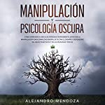 Manipulación y Psicología Oscura [Manipulation and Dark Psychology]  By  cover art