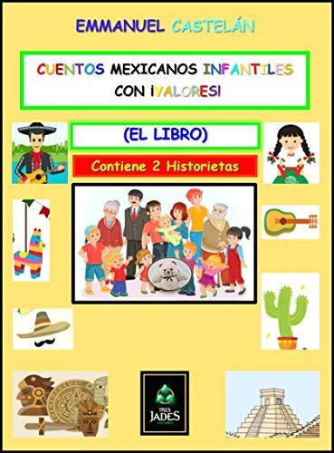 Cuentos Mexicanos Infantiles con ¡Valores!: El Libro (Serie nº 1)
