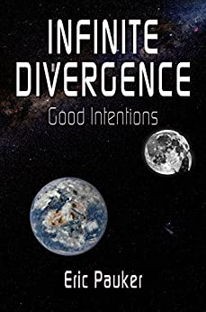 Infinite Divergence: Good Intentions by [Eric Pauker]