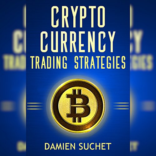 『Cryptocurrency Trading Strategies: Navigate Your Way Through the Exciting World of Cryptocurrency Trading』のカバーアート