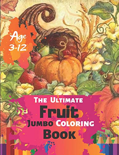 The Ultimate Fruit Jumbo Coloring Book Age 3-12: Big easy fruits coloring book for kids and toddlers...