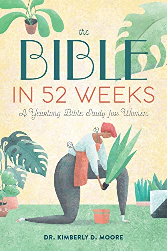 Compare Textbook Prices for The Bible in 52 Weeks: A Yearlong Bible Study for Women Illustrated Edition ISBN 9781641528153 by Moore, Dr. Kimberly D.