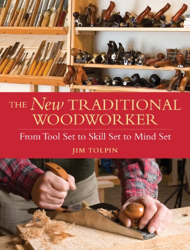 The New Traditional Woodworker: From Tool Set to Skill Set to Mind Set (Popular...