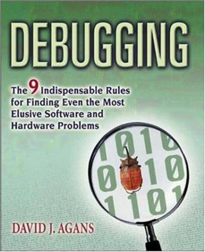 Image OfDebugging: The Nine Indispensable Rules For Finding Even The Most Elusive Software And Hardware Problems