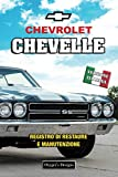 CHEVROLET CHEVELLE: REGISTRO DI RESTAURE E MANUTENZIONE (Edizioni italiane)