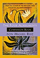 The Four Agreements Companion Book: Using the Four Agreements to Master the Dream of Your Life (Toltec Wisdom Book)
