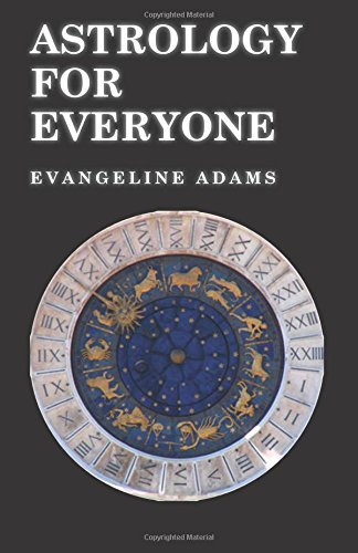 Astrology for Everyone - What it is and How it Works by Evangeline Adams (2015-07-07)