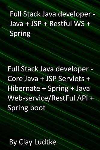 Full Stack Java developer - Java + JSP + Restful WS + Spring: Full Stack Java developer - Core Java + JSP Servlets + Hibernate + Spring + Java Web-service/RestFul API + Spring boot (English Edition)