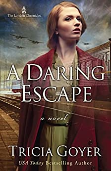 A Daring Escape (The London Chronicles Book 2) by [Tricia Goyer]