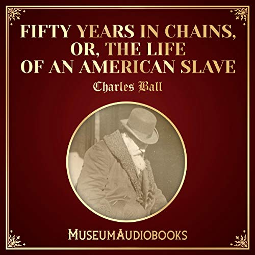 The Life of an American Slave (Fifty Years in Chains) audiobook cover art