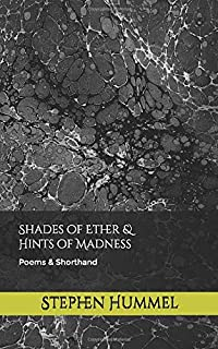 Shades of Ether & Hints of Madness: Poems & Shorthand