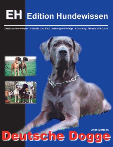 Deutsche Dogge: Charakter und Wesen, Auswahl und Kauf, Haltung und Pflege, Erziehung, Freizeit und Zucht (Edition Hundewissen)