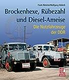 Brockenhexe, Rübezahl und Diesel-Ameise: Nutzfahrzeuge der DDR