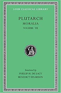 Plutarch: Moralia, Volume VII, On Love of Wealth. On Compliancy. On Envy and Hate. On Praising Oneself Inoffensively. On the Delays of the Divine Vengeance. On Fate... (Loeb Classical Library No. 405)