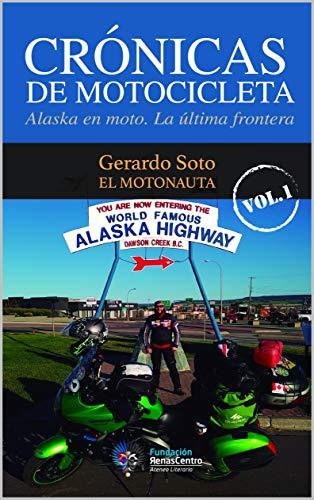 Crónicas de Motocicleta Volumen 1. Alaska en moto, la última frontera.