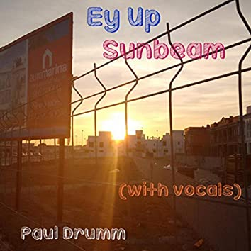 Ey Up Sunbeam with Vocals