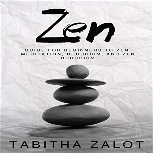 Zen: Guide for Beginners to Zen, Meditation, Buddhism, and Zen Buddhism audiobook cover art