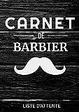 Carnet de Barbier - Liste d'attente: Barbier sans rendez-vous | Dimensions 21x29,7cm | Respecter l'ordre de passage des clients