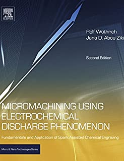Micromachining Using Electrochemical Discharge Phenomenon: Fundamentals and Application of Spark Assisted Chemical Engraving (Micro and Nano Technologies)
