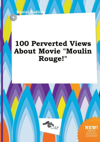 100 Perverted Views about Movie Moulin Rouge!