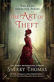 The Art of Theft (The Lady Sherlock Series Book 4) by [Sherry Thomas]