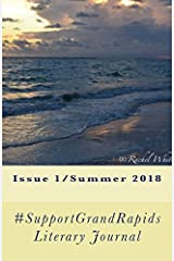 #SupportGrandRapids Literary Journal: Issue 1/Summer 2018 Paperback