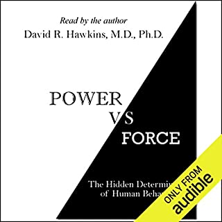 Power vs. Force     The Hidden Determinants of Human Behavior              Auteur(s):                                                                                                                                 Dr. David R. Hawkins                               Narrateur(s):                                                                                                                                 Dr. David R. Hawkins                      Durée: 8 h et 10 min     27 évaluations     Au global 4,4