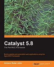 Catalyst 5.8: the Perl MVC Framework by Antano Solar John (2010) Paperback