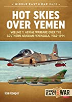 Hot Skies Over Yemen: Aerial Warfare over the Southern Arabian Peninsula, 1962-1994 (Middle East@War)