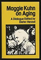 Maggie Kuhn on Aging: A Dialogue 0664241468 Book Cover