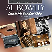 Al Bowlly, Love Is The Sweetest Thing : His 51 Finest, 1931-1941 by Al Bowlly