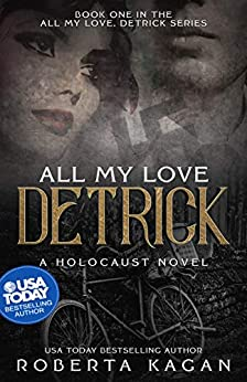 [Roberta Kagan]のAll My Love, Detrick: A Historical Novel Of Love And Survival During The Holocaust (All My Love Detrick Book 1) (English Edition)
