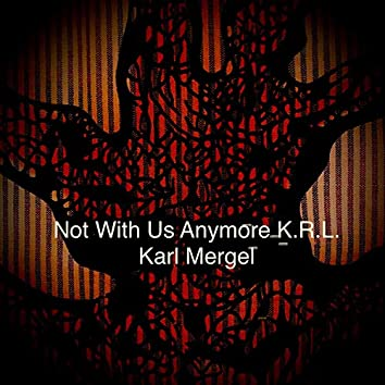 Not With Us Anymore K.R.L.