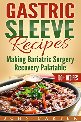 Gastric Sleeve Recipes: Making Bariatric Surgery Recovery Palatable (Gastric Sleeve Surgery) (English Edition)