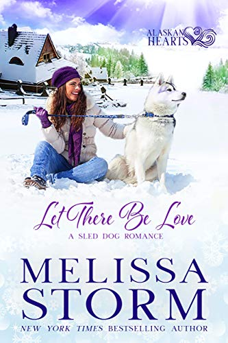 Let There Be Love (Alaskan Hearts Book 1) by [Melissa Storm]