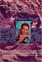 We Want to Live: The Primal Diet (2005 Expanded Edition)