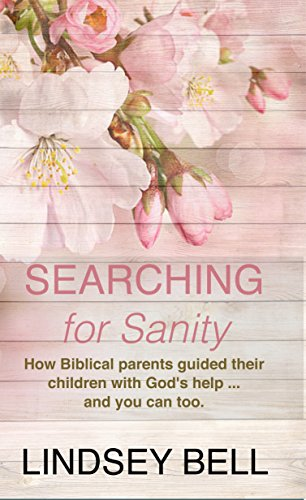 Book: Searching for Sanity - A Christian Living Bible Study - 52 Insights from Parents of the Bible by Lindsey Bell