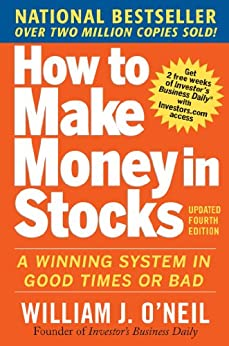 How to Make Money in Stocks: A Winning System in Good Times and Bad, Fourth Edition by [William J. O'Neil]