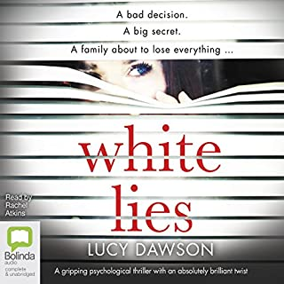 White Lies                   Written by:                                                                                                                                 Lucy Dawson                               Narrated by:                                                                                                                                 Rachel Atkins                      Length: 9 hrs and 13 mins     73 ratings     Overall 4.2