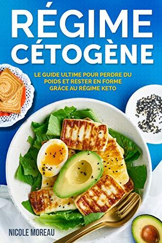Régime Cétogène: Guide pratique pour perdre du poids et rester en forme grâce au Régime Keto