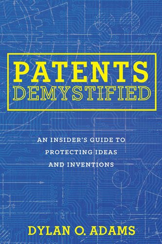 Image OfPatents Demystified: An Insider's Guide To Protecting Ideas And Inventions