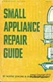 Small Appliance Repair Guide: v. 1