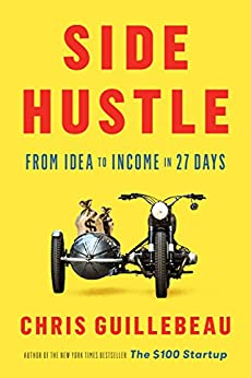 Side Hustle: From Idea to Income in 27 Days by [Chris Guillebeau]