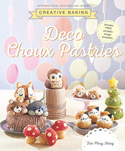 Creative Baking: Deco Choux Pastries (Creative Baking Series) (English Edition)