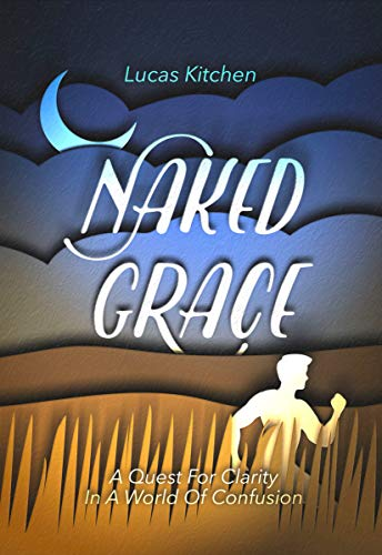 Naked Grace: A Quest For Clarity In A World Of Confusion