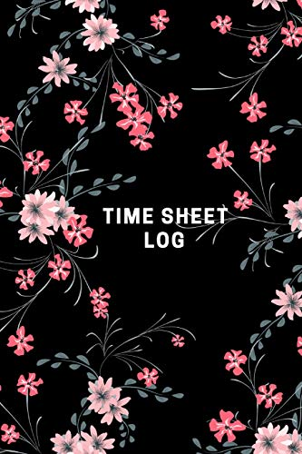 Time Sheet Log: Timesheet Keeper |Timesheet Book | Work Hours Log| Notebook Diary to Record and Monitor Working Hours