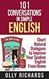101 Conversations in Simple English: Short Natural Dialogues to Boost Your Confidence & Improve Your Spoken English (English Edition)