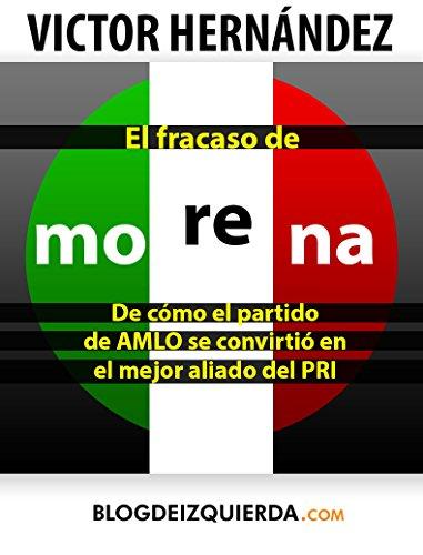 El Fracaso de MORENA: De como el partido de Andrés Manuel López Obrador se convirtió en el mejor aliado del PRI