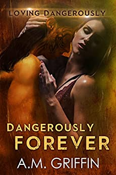 Dangerously Forever: A Sci-Fi Alien Mated Romance (Loving Dangerously Book 6) by [A.M. Griffin]